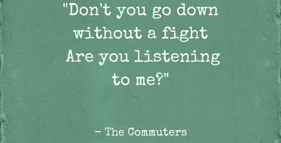 dont-you-go-down-without-a-fightare-you-listening-to-me