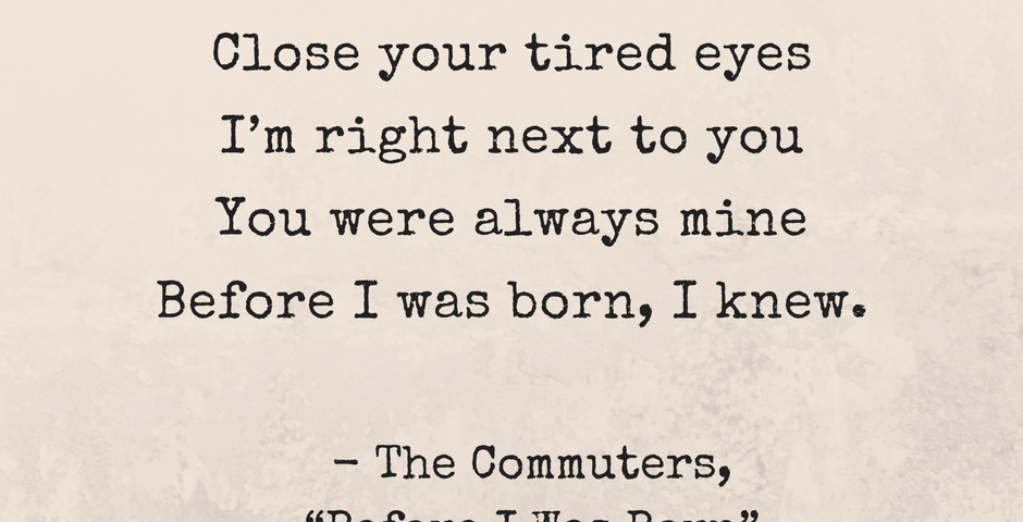 close-your-tired-eyesim-right-next-to-youyou-were-always-minebefore-i-was-born-i-knew-1